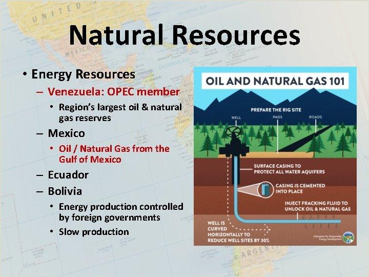 Natural Resources • Energy Resources – Venezuela: OPEC member • Region's largest oil &