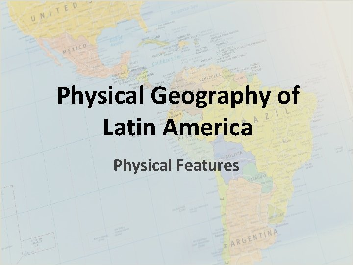Physical Geography of Latin America Physical Features