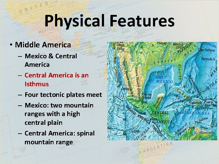 Physical Features • Middle America – Mexico & Central America – Central America is