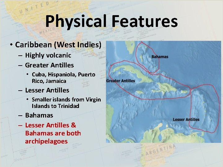 Physical Features • Caribbean (West Indies) – Highly volcanic – Greater Antilles • Cuba,