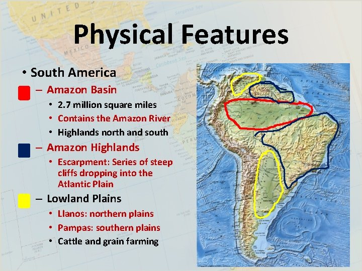 Physical Features • South America – Amazon Basin • 2. 7 million square miles