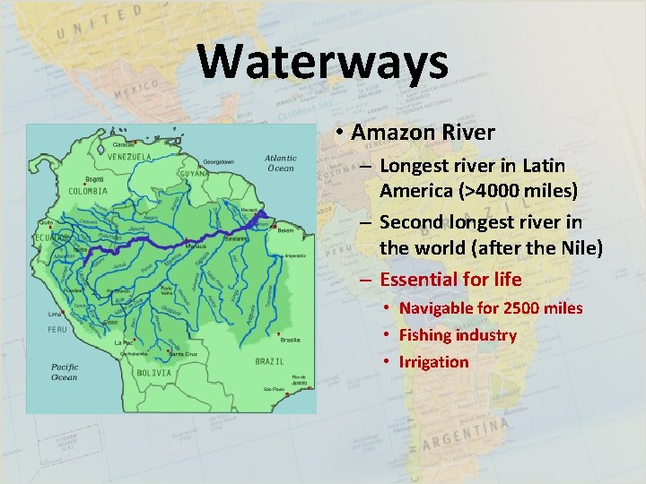 Waterways • Amazon River – Longest river in Latin America (>4000 miles) – Second