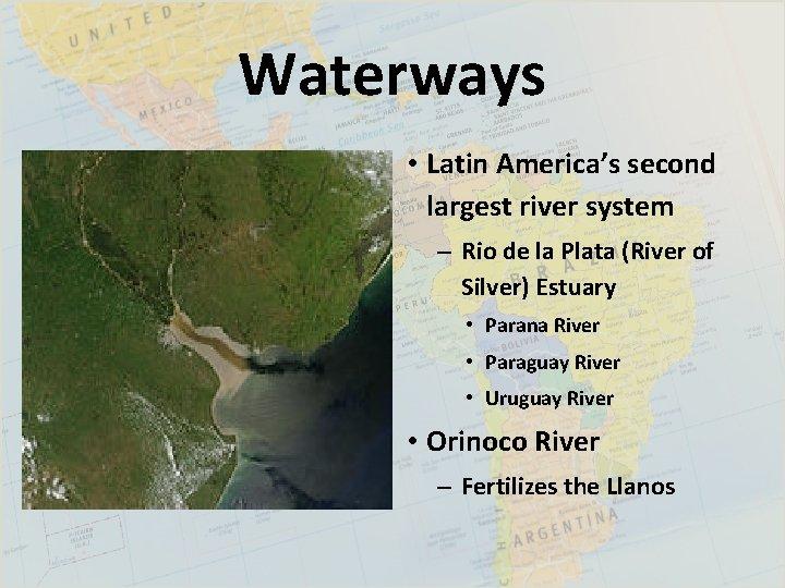 Waterways • Latin America's second largest river system – Rio de la Plata (River