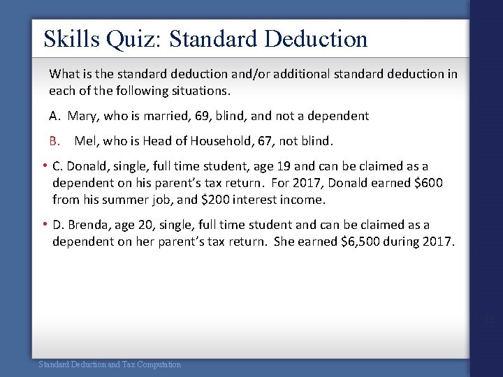 Skills Quiz: Standard Deduction What is the standard deduction and/or additional standard deduction in