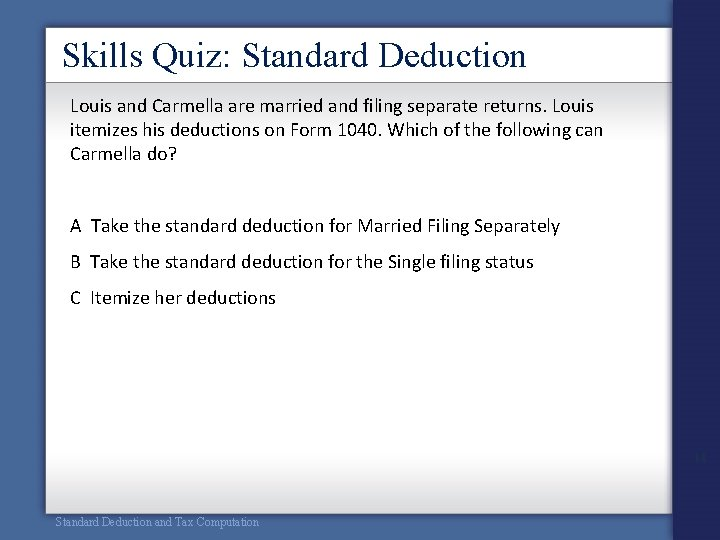 Skills Quiz: Standard Deduction Louis and Carmella are married and filing separate returns. Louis