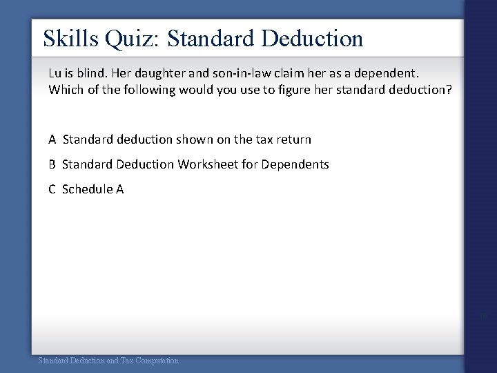 Skills Quiz: Standard Deduction Lu is blind. Her daughter and son-in-law claim her as
