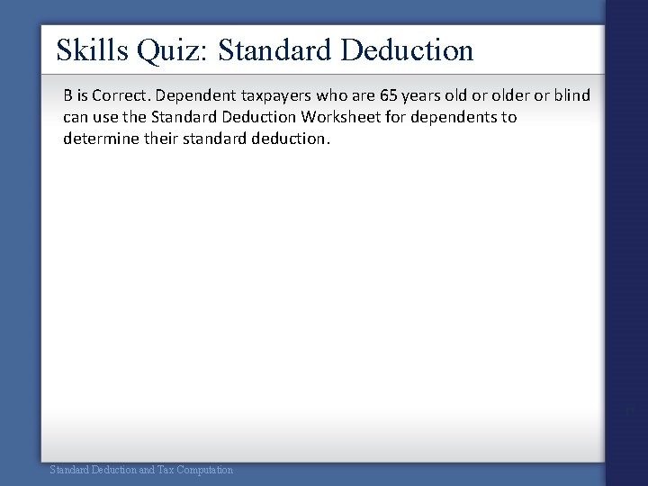 Skills Quiz: Standard Deduction B is Correct. Dependent taxpayers who are 65 years old