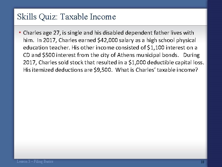 Skills Quiz: Taxable Income • Charles age 27, is single and his disabled dependent