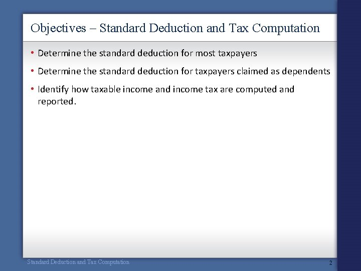 Objectives – Standard Deduction and Tax Computation • Determine the standard deduction for most