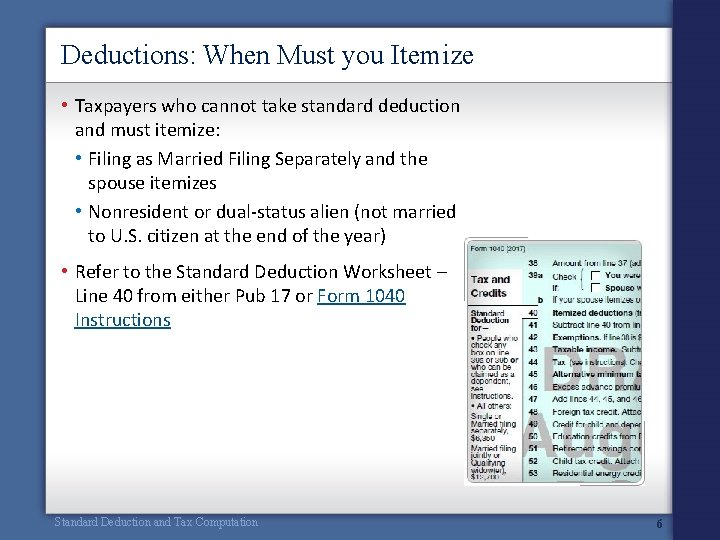 Deductions: When Must you Itemize • Taxpayers who cannot take standard deduction and must
