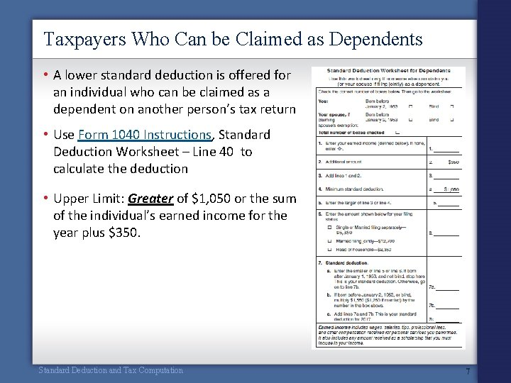 Taxpayers Who Can be Claimed as Dependents • A lower standard deduction is offered