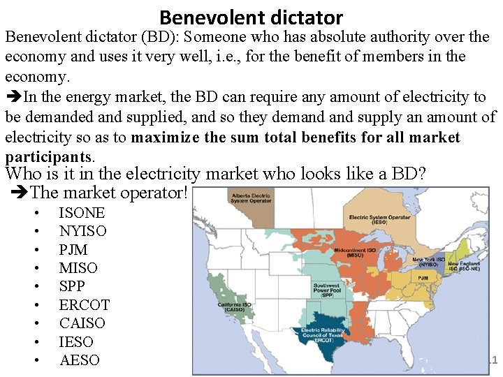 Benevolent dictator (BD): Someone who has absolute authority over the economy and uses it
