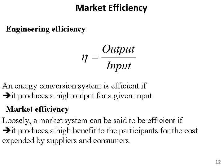 Market Efficiency Engineering efficiency An energy conversion system is efficient if it produces a