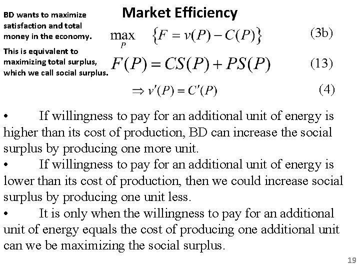 BD wants to maximize satisfaction and total money in the economy. This is equivalent