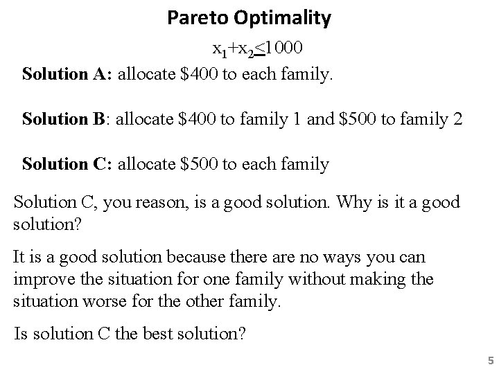 Pareto Optimality x 1+x 2<1000 Solution A: allocate $400 to each family. Solution B: