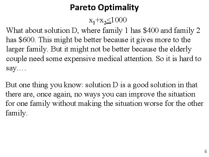 Pareto Optimality x 1+x 2<1000 What about solution D, where family 1 has $400