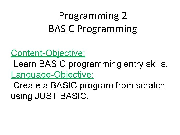Programming 2 BASIC Programming Content-Objective: Learn BASIC programming entry skills. Language-Objective: Create a BASIC
