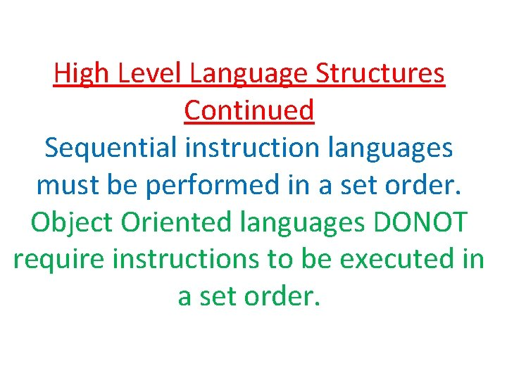 High Level Language Structures Continued Sequential instruction languages must be performed in a set