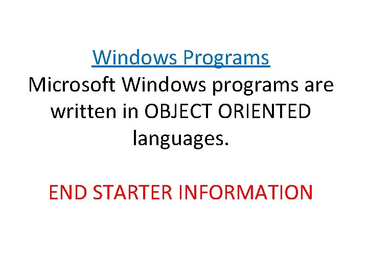 Windows Programs Microsoft Windows programs are written in OBJECT ORIENTED languages. END STARTER INFORMATION