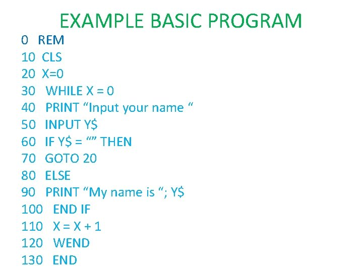 EXAMPLE BASIC PROGRAM 0 REM 10 CLS 20 X=0 30 WHILE X = 0