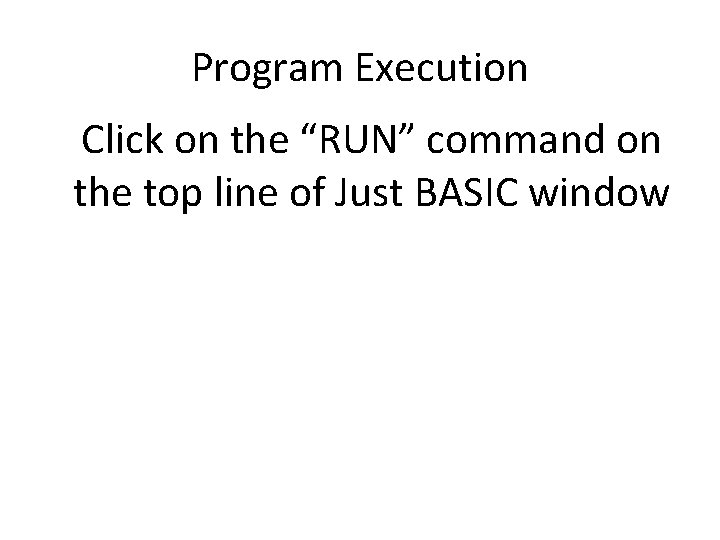 """Program Execution Click on the """"RUN"""" command on the top line of Just BASIC"""