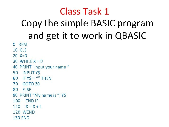 Class Task 1 Copy the simple BASIC program and get it to work in