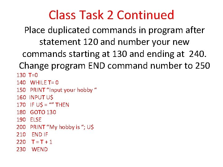Class Task 2 Continued Place duplicated commands in program after statement 120 and number