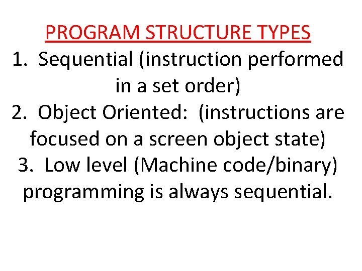 PROGRAM STRUCTURE TYPES 1. Sequential (instruction performed in a set order) 2. Object Oriented: