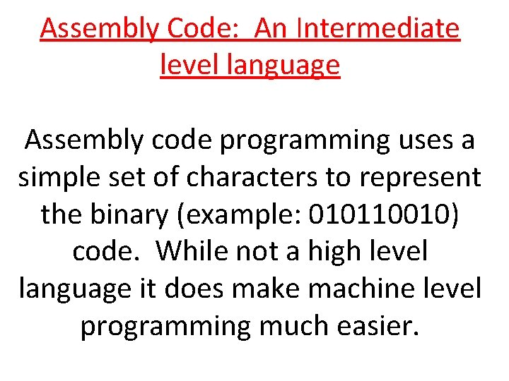 Assembly Code: An Intermediate level language Assembly code programming uses a simple set of