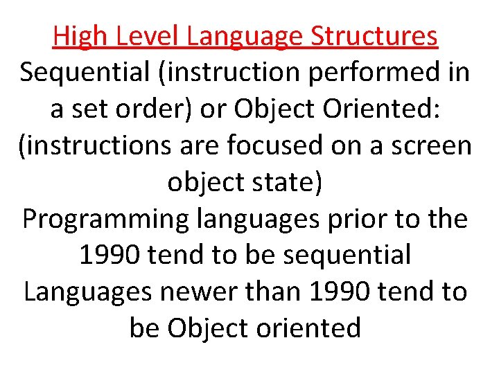 High Level Language Structures Sequential (instruction performed in a set order) or Object Oriented: