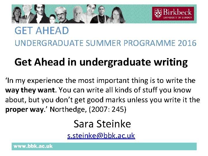GET AHEAD UNDERGRADUATE SUMMER PROGRAMME 2016 Get Ahead in undergraduate writing 'In my experience