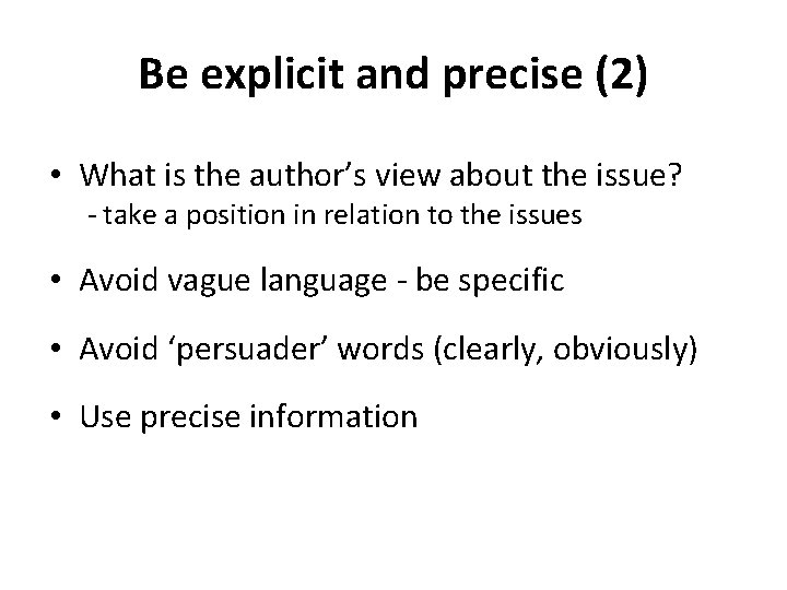Be explicit and precise (2) • What is the author's view about the issue?