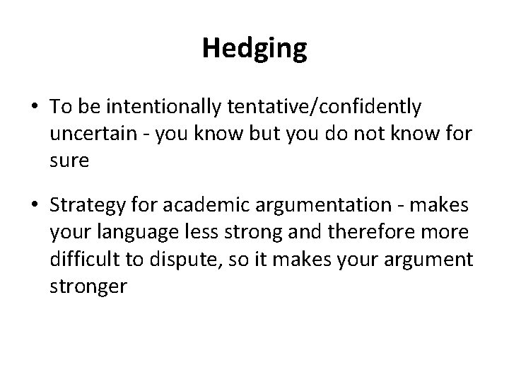 Hedging • To be intentionally tentative/confidently uncertain - you know but you do not