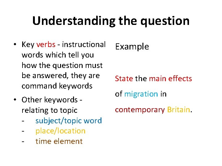Understanding the question • Key verbs - instructional words which tell you how the