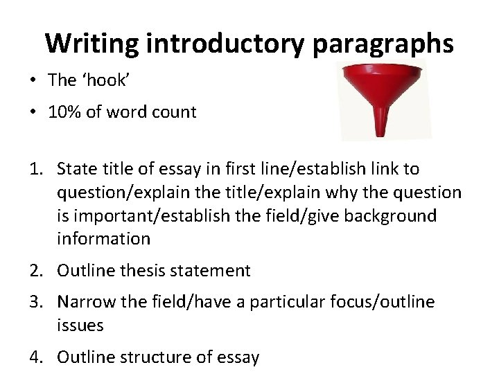 Writing introductory paragraphs • The 'hook' • 10% of word count 1. State title