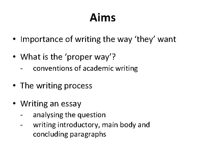 Aims • Importance of writing the way 'they' want • What is the 'proper