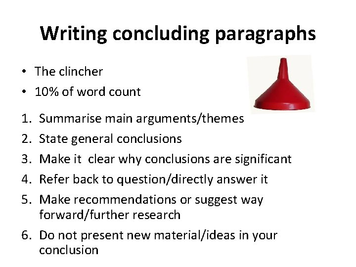 Writing concluding paragraphs • The clincher • 10% of word count 1. 2. 3.