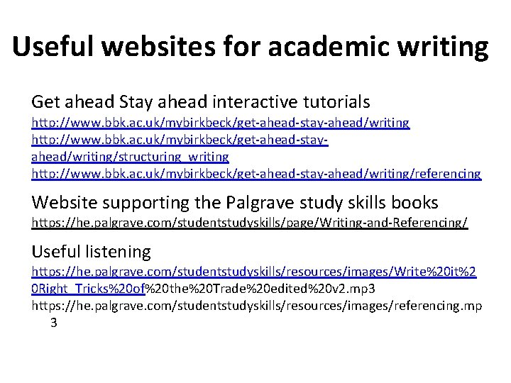 Useful websites for academic writing Get ahead Stay ahead interactive tutorials http: //www. bbk.