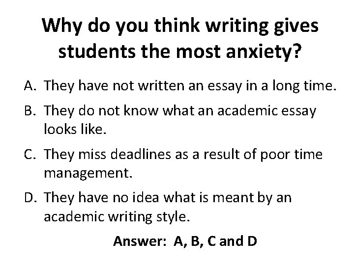 Why do you think writing gives students the most anxiety? A. They have not