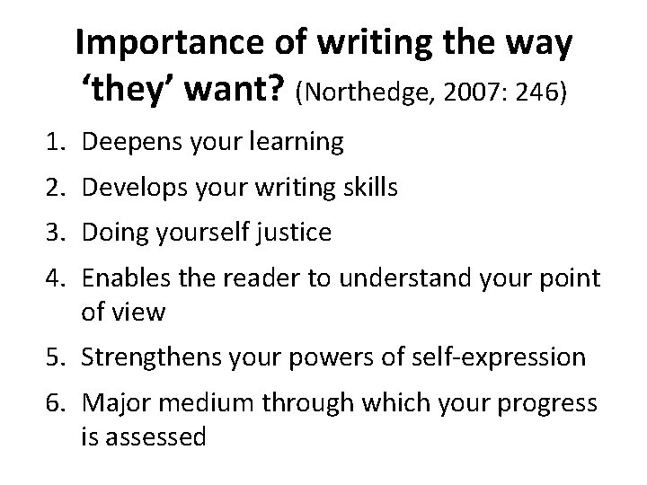 Importance of writing the way 'they' want? (Northedge, 2007: 246) 1. Deepens your learning