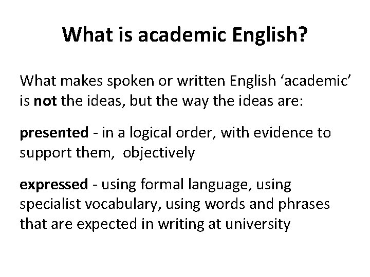 What is academic English? What makes spoken or written English 'academic' is not the