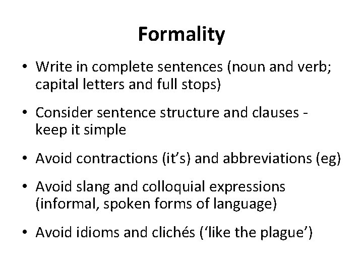 Formality • Write in complete sentences (noun and verb; capital letters and full stops)