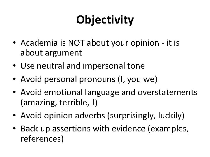 Objectivity • Academia is NOT about your opinion - it is about argument •