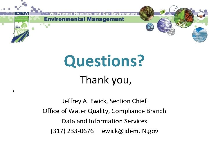 Questions? Thank you, • Jeffrey A. Ewick, Section Chief Office of Water Quality, Compliance
