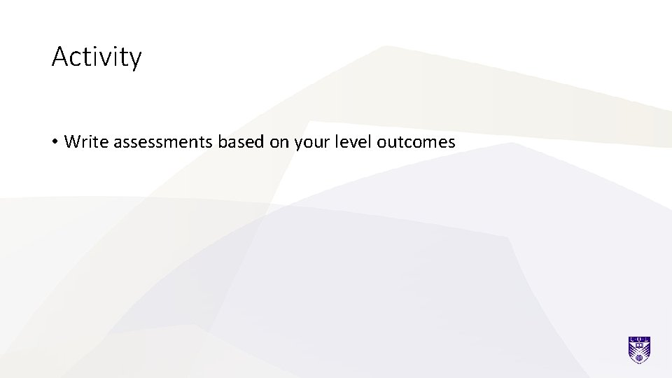 Activity • Write assessments based on your level outcomes