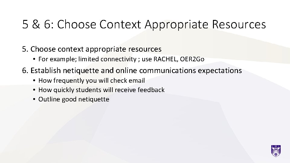 5 & 6: Choose Context Appropriate Resources 5. Choose context appropriate resources • For