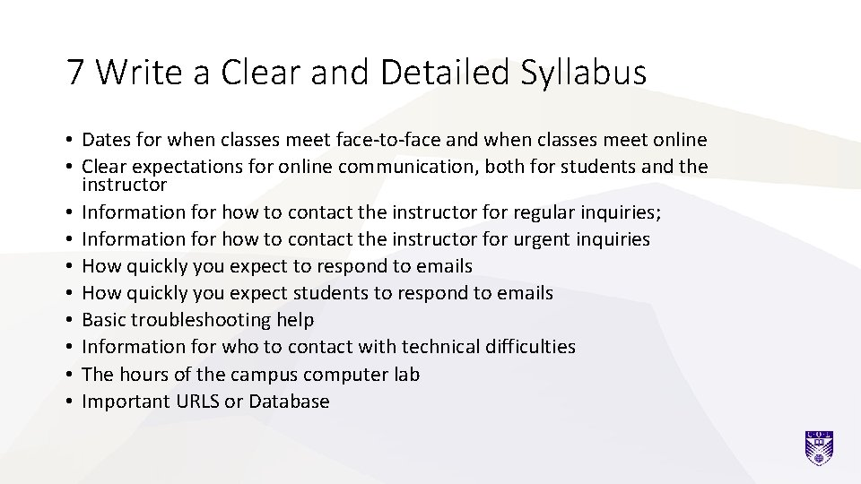 7 Write a Clear and Detailed Syllabus • Dates for when classes meet face-to-face