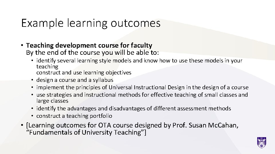 Example learning outcomes • Teaching development course for faculty By the end of the