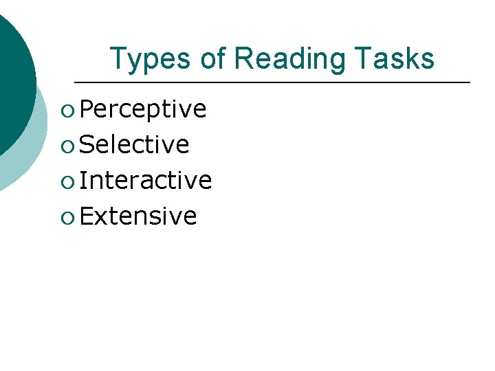 Types of Reading Tasks ¡ Perceptive ¡ Selective ¡ Interactive ¡ Extensive