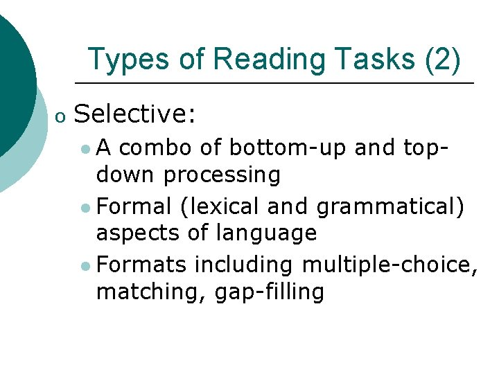 Types of Reading Tasks (2) o Selective: l. A combo of bottom-up and topdown